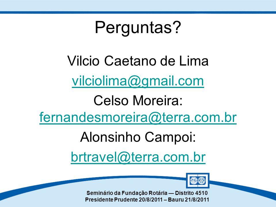 Seminário da Fundação Rotária — Distrito 4510 Presidente Prudente 20/8/2011 – Bauru 21/8/2011 Vilcio Caetano de Lima vilciolima@gmail.com Celso Moreir