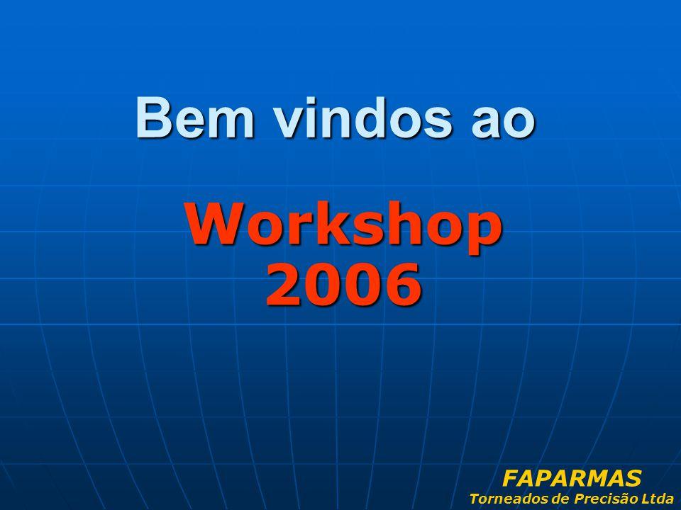 Bem vindos ao Workshop 2006 FAPARMAS Torneados de Precisão Ltda
