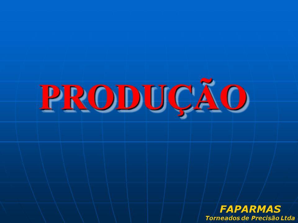 PRODUÇÃO PRODUÇÃO FAPARMAS Torneados de Precisão Ltda