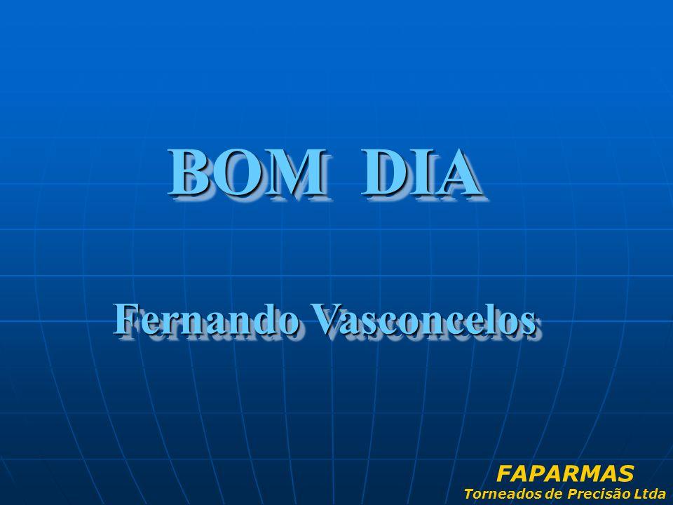 BOM DIA Fernando Vasconcelos BOM DIA Fernando Vasconcelos FAPARMAS Torneados de Precisão Ltda