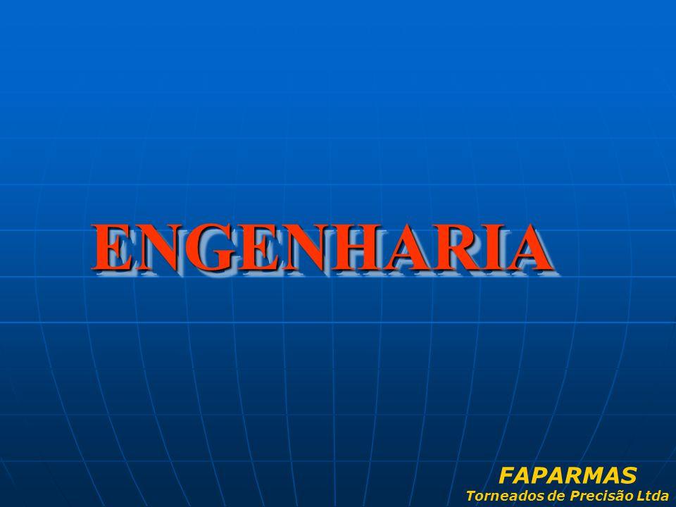 ENGENHARIA ENGENHARIA FAPARMAS Torneados de Precisão Ltda
