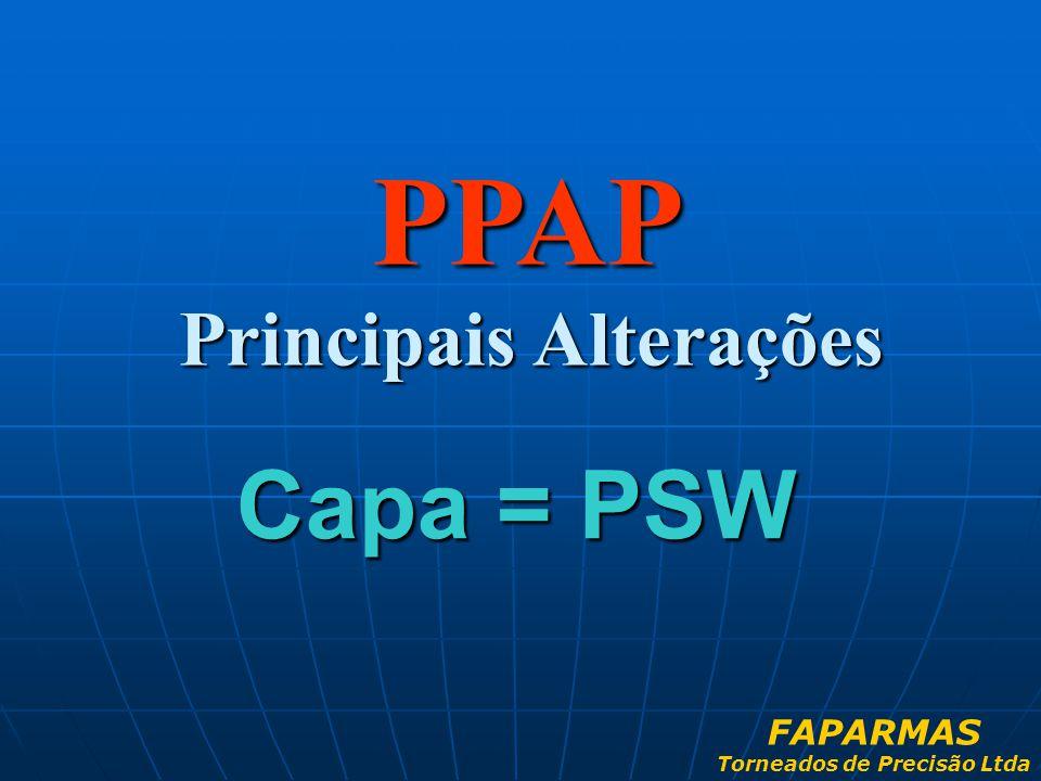 PPAP Principais Alterações Capa = PSW FAPARMAS Torneados de Precisão Ltda