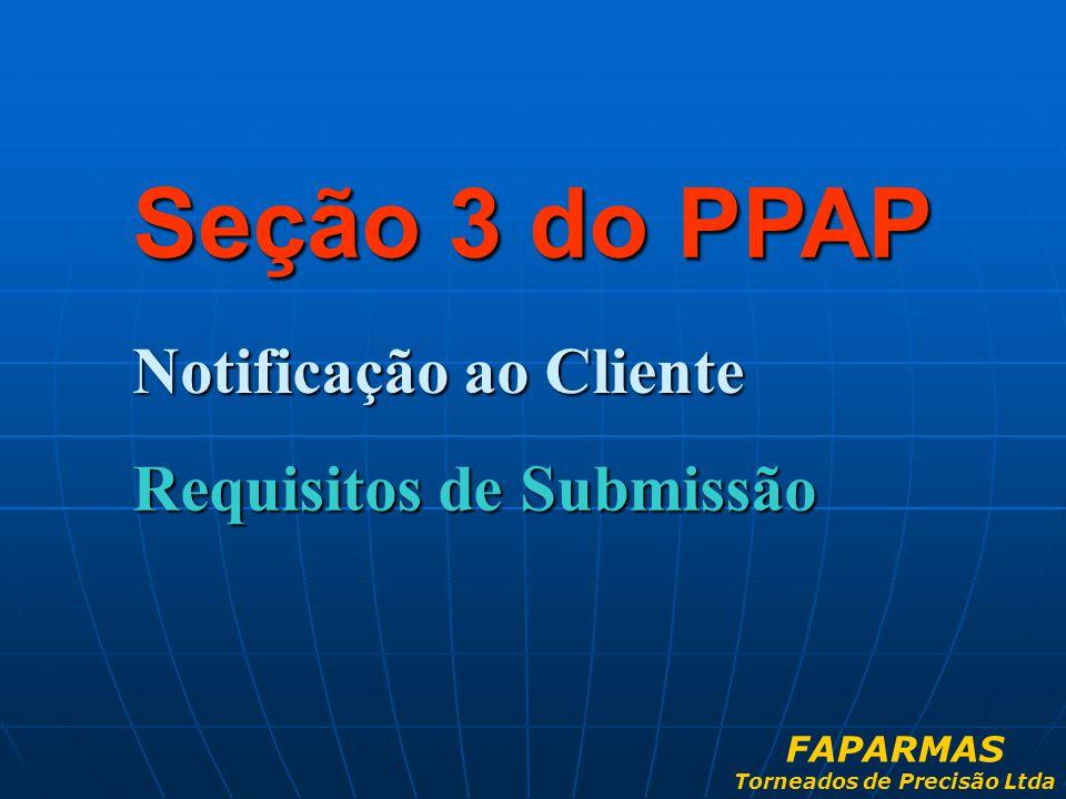 Notificação ao Cliente Seção 3 do PPAP Requisitos de Submissão FAPARMAS Torneados de Precisão Ltda
