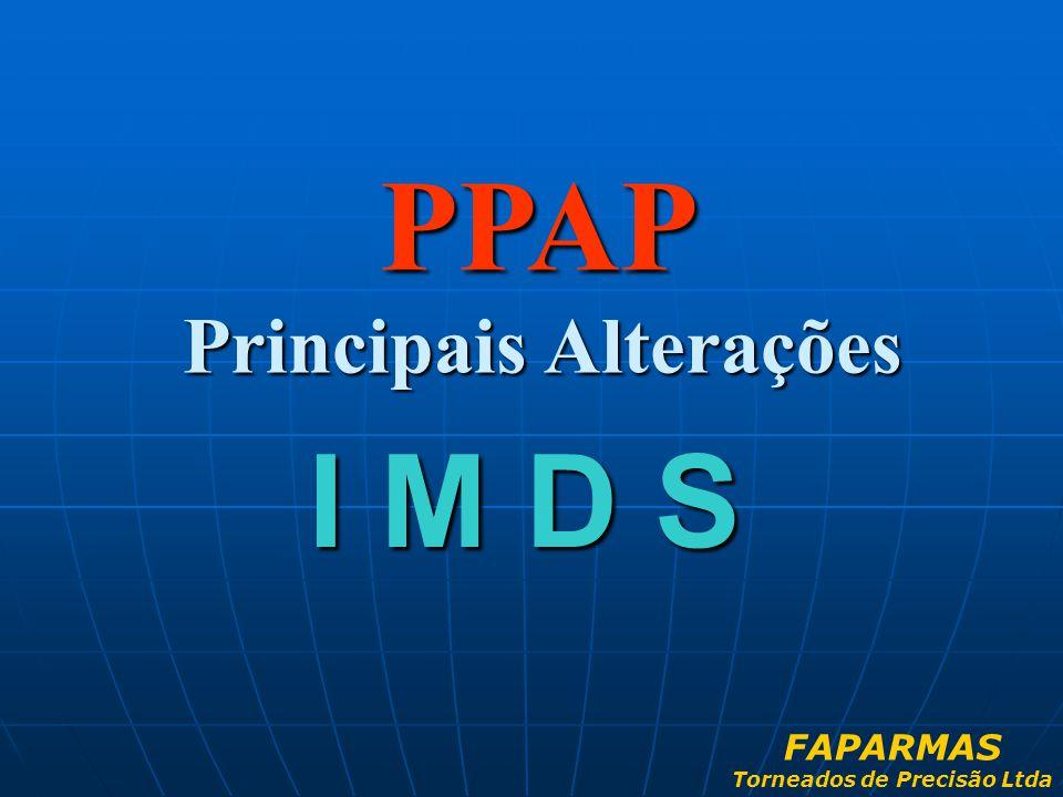 PPAP Principais Alterações I M D S FAPARMAS Torneados de Precisão Ltda