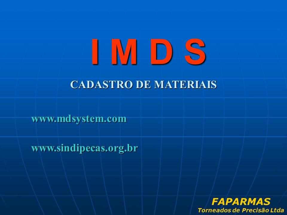 CADASTRO DE MATERIAIS I M D S www.mdsystem.com www.sindipecas.org.br FAPARMAS Torneados de Precisão Ltda
