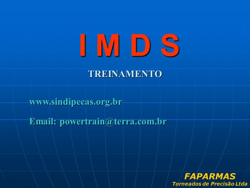 TREINAMENTO I M D S www.sindipecas.org.br Email: powertrain@terra.com.br FAPARMAS Torneados de Precisão Ltda