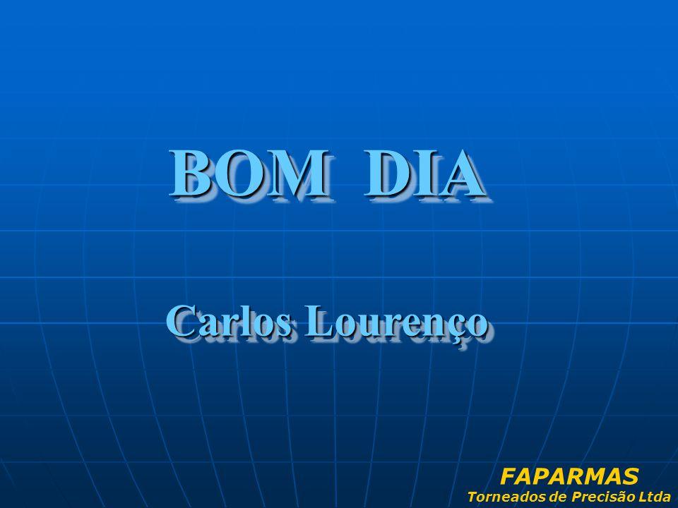 BOM DIA Carlos Lourenço BOM DIA Carlos Lourenço FAPARMAS Torneados de Precisão Ltda