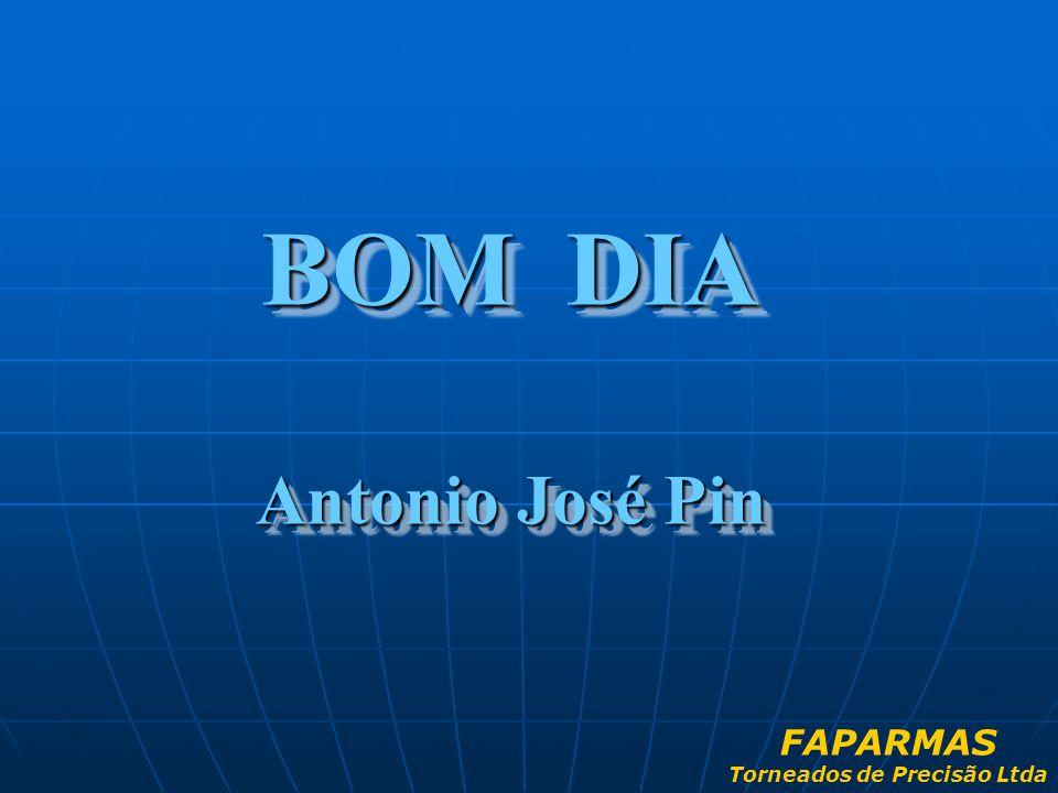 BOM DIA Antonio José Pin BOM DIA Antonio José Pin FAPARMAS Torneados de Precisão Ltda