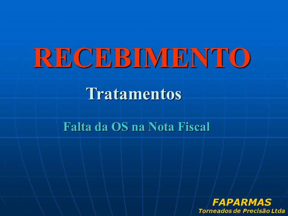 RECEBIMENTO Tratamentos Falta da OS na Nota Fiscal FAPARMAS Torneados de Precisão Ltda