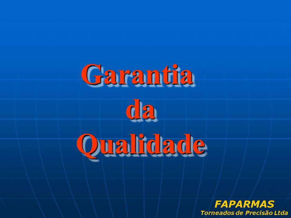 GarantiadaQualidade Garantia da Qualidade FAPARMAS Torneados de Precisão Ltda