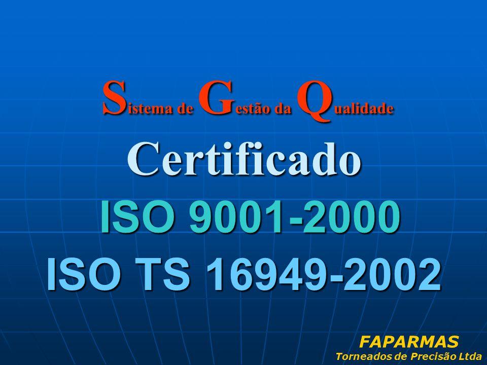 S istema de G estão da Q ualidade Certificado ISO 9001-2000 ISO TS 16949-2002 FAPARMAS Torneados de Precisão Ltda