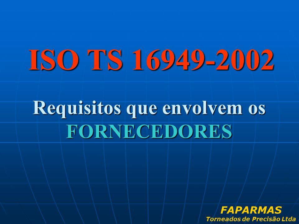 ISO TS 16949-2002 Requisitos que envolvem os FORNECEDORES FAPARMAS Torneados de Precisão Ltda