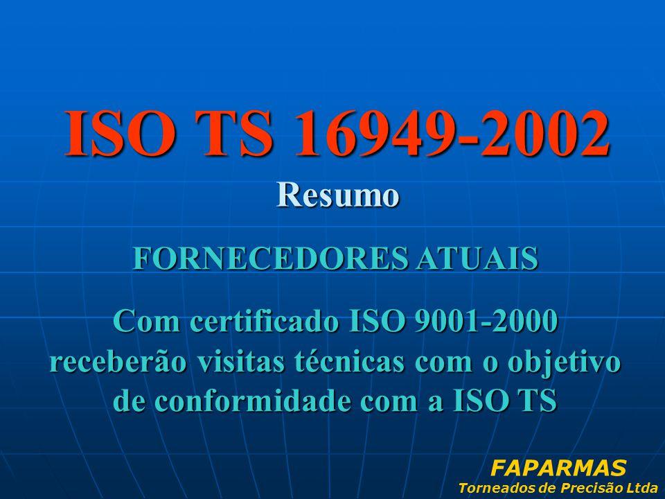 ISO TS 16949-2002 Resumo FORNECEDORES ATUAIS Com certificado ISO 9001-2000 receberão visitas técnicas com o objetivo de conformidade com a ISO TS FAPA