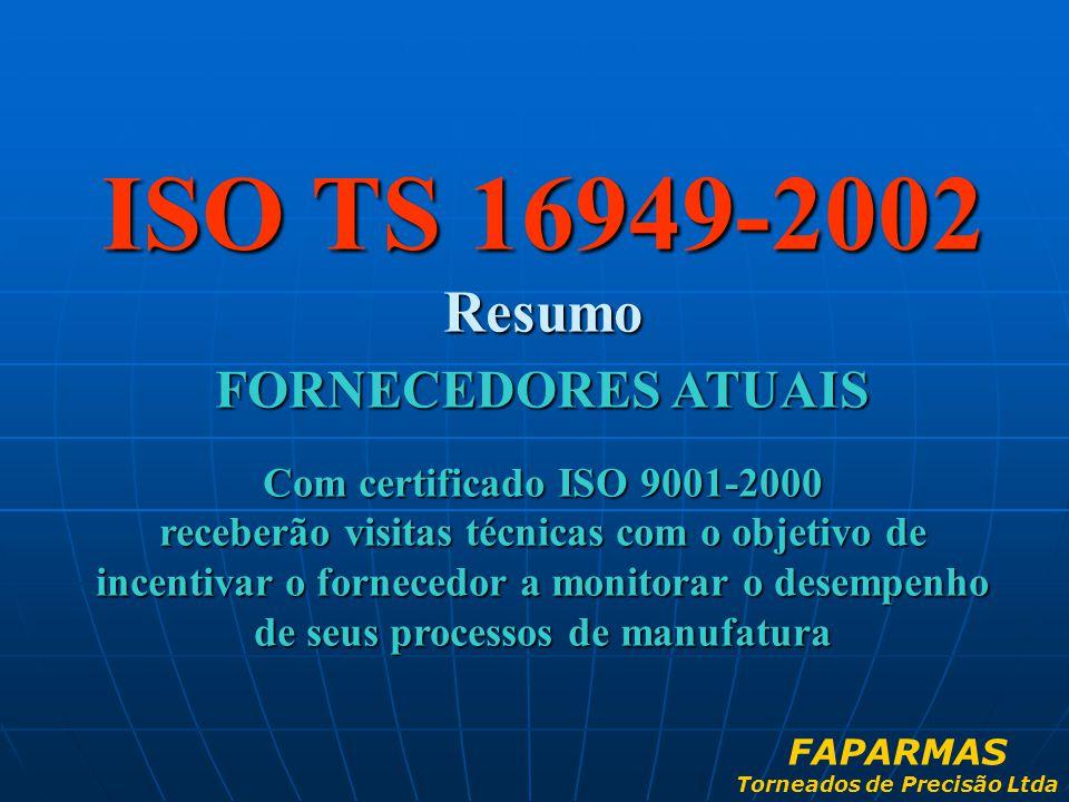 ISO TS 16949-2002 Resumo FORNECEDORES ATUAIS Com certificado ISO 9001-2000 receberão visitas técnicas com o objetivo de incentivar o fornecedor a moni