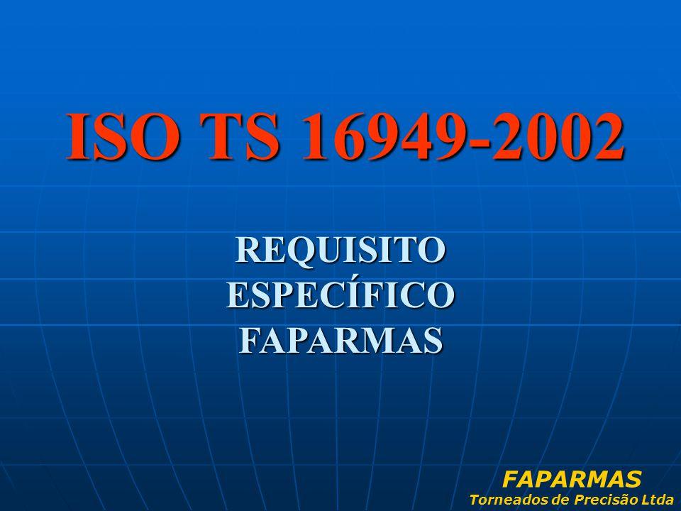 ISO TS 16949-2002 REQUISITO ESPECÍFICO FAPARMAS FAPARMAS Torneados de Precisão Ltda