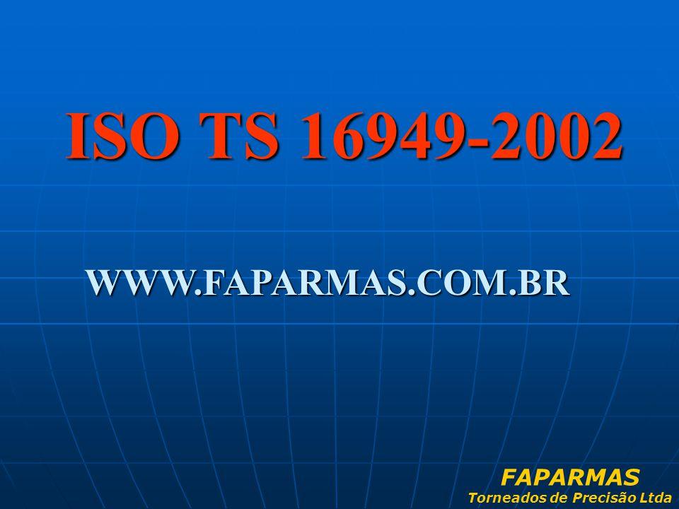 ISO TS 16949-2002 WWW.FAPARMAS.COM.BR FAPARMAS Torneados de Precisão Ltda