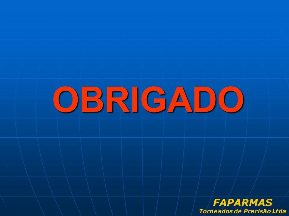 OBRIGADO FAPARMAS Torneados de Precisão Ltda