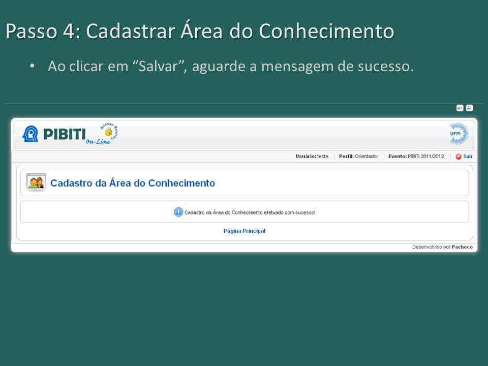 Passo 4: Cadastrar Área do Conhecimento Ao clicar em Salvar , aguarde a mensagem de sucesso.