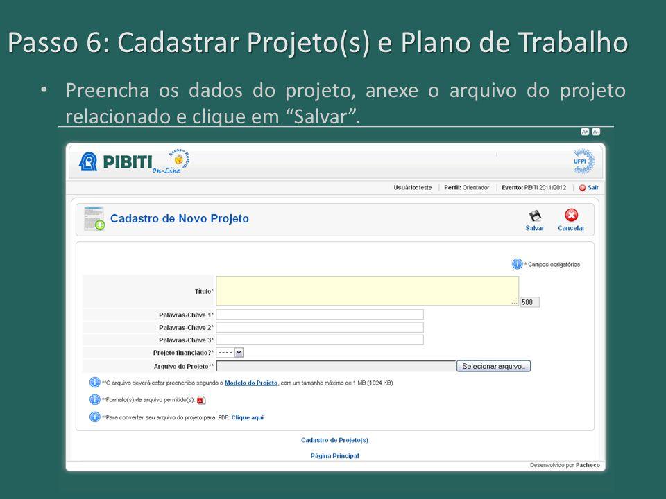 """Passo 6: Cadastrar Projeto(s) e Plano de Trabalho Preencha os dados do projeto, anexe o arquivo do projeto relacionado e clique em """"Salvar""""."""