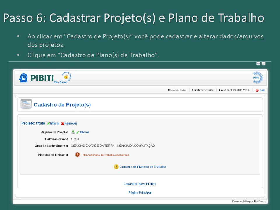 Passo 6: Cadastrar Projeto(s) e Plano de Trabalho Ao clicar em Cadastro de Projeto(s) você pode cadastrar e alterar dados/arquivos dos projetos.