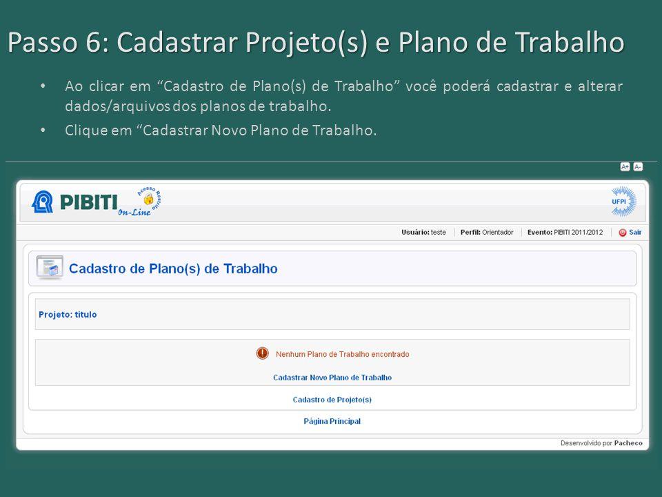 Passo 6: Cadastrar Projeto(s) e Plano de Trabalho Ao clicar em Cadastro de Plano(s) de Trabalho você poderá cadastrar e alterar dados/arquivos dos planos de trabalho.