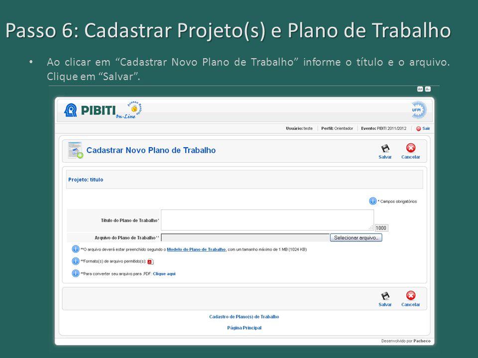 """Passo 6: Cadastrar Projeto(s) e Plano de Trabalho Ao clicar em """"Cadastrar Novo Plano de Trabalho"""" informe o título e o arquivo. Clique em """"Salvar""""."""