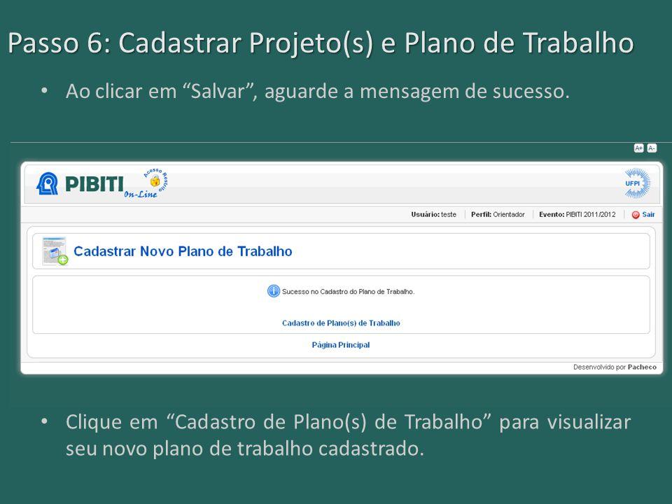 Passo 6: Cadastrar Projeto(s) e Plano de Trabalho Ao clicar em Salvar , aguarde a mensagem de sucesso.