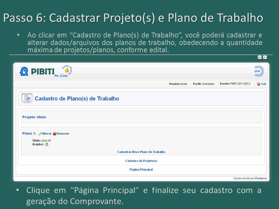 Passo 6: Cadastrar Projeto(s) e Plano de Trabalho Ao clicar em Cadastro de Plano(s) de Trabalho , você poderá cadastrar e alterar dados/arquivos dos planos de trabalho, obedecendo a quantidade máxima de projetos/planos, conforme edital.