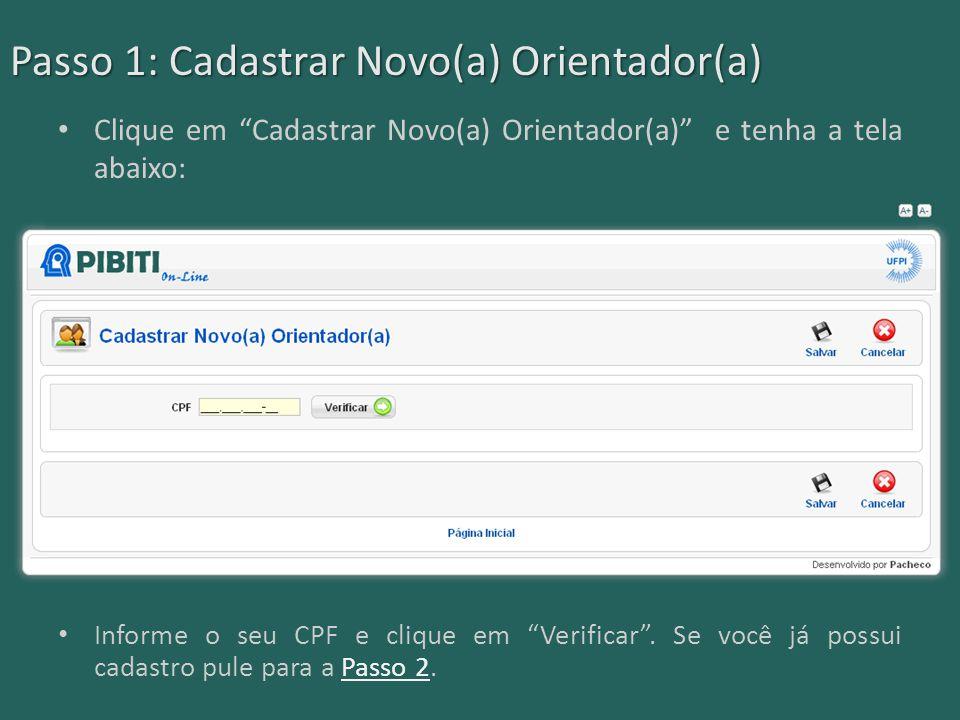"""Passo 1: Cadastrar Novo(a) Orientador(a) Clique em """"Cadastrar Novo(a) Orientador(a)"""" e tenha a tela abaixo: Informe o seu CPF e clique em """"Verificar""""."""
