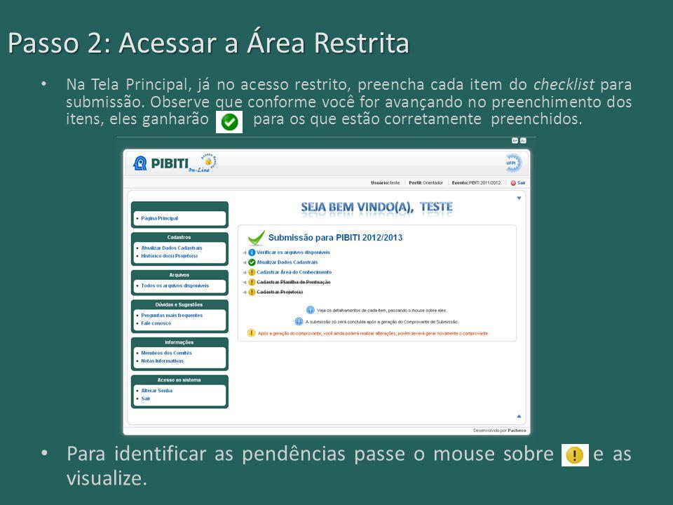 Passo 2: Acessar a Área Restrita Para identificar as pendências passe o mouse sobre e as visualize. Na Tela Principal, já no acesso restrito, preencha