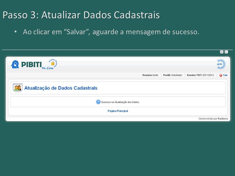 Passo 3: Atualizar Dados Cadastrais Ao clicar em Salvar , aguarde a mensagem de sucesso.