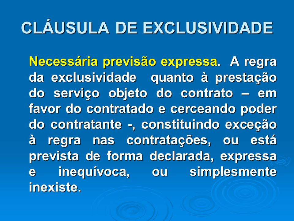 CLÁUSULA DE EXCLUSIVIDADE Necessária previsão expressa. A regra da exclusividade quanto à prestação do serviço objeto do contrato – em favor do contra