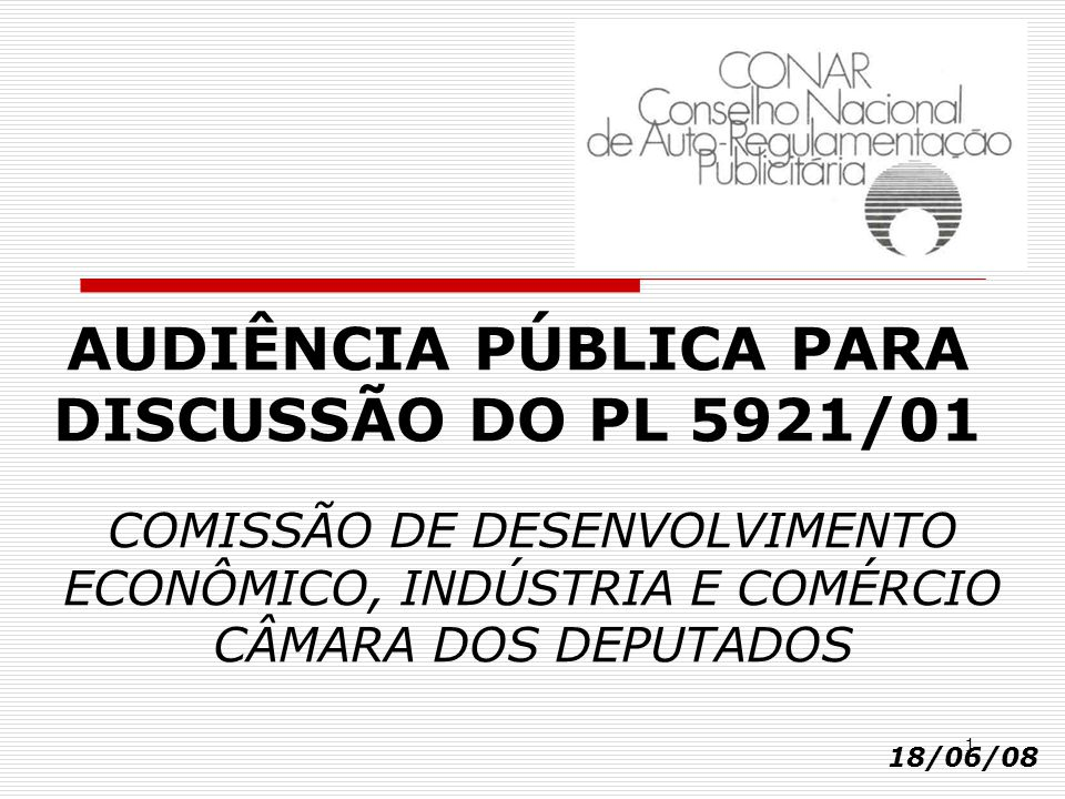 1 AUDIÊNCIA PÚBLICA PARA DISCUSSÃO DO PL 5921/01 COMISSÃO DE DESENVOLVIMENTO ECONÔMICO, INDÚSTRIA E COMÉRCIO CÂMARA DOS DEPUTADOS 18/06/08