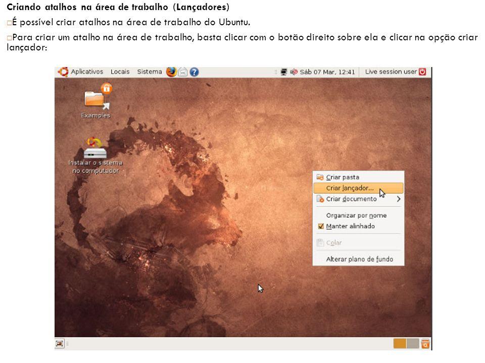 Criando atalhos na área de trabalho (Lançadores)  É possível criar atalhos na área de trabalho do Ubuntu.