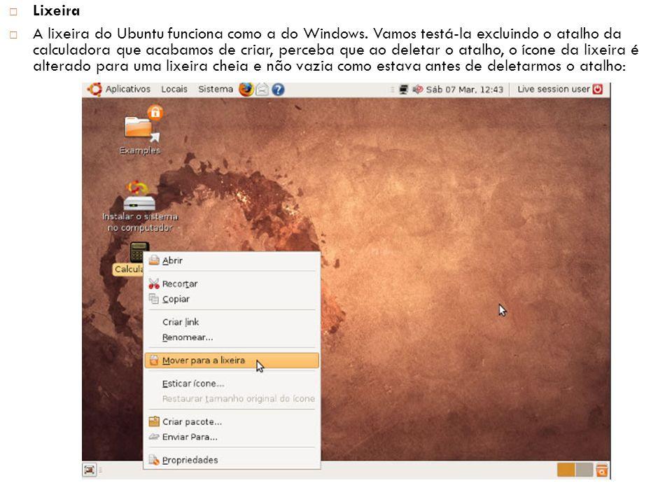  Lixeira  A lixeira do Ubuntu funciona como a do Windows.