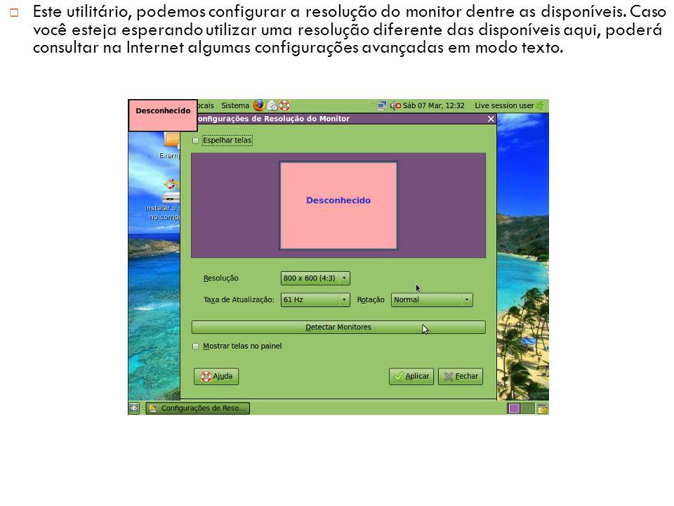  Este utilitário, podemos configurar a resolução do monitor dentre as disponíveis.