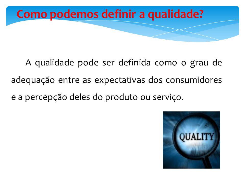 A qualidade pode ser definida como o grau de adequação entre as expectativas dos consumidores e a percepção deles do produto ou serviço.