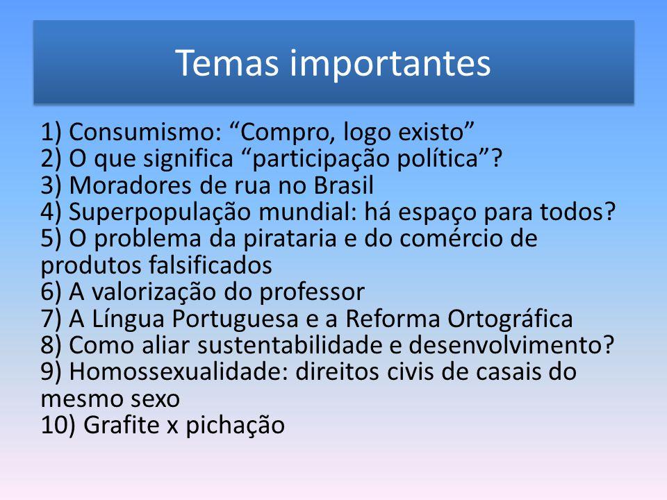 """Temas importantes 1) Consumismo: """"Compro, logo existo"""" 2) O que significa """"participação política""""? 3) Moradores de rua no Brasil 4) Superpopulação mun"""