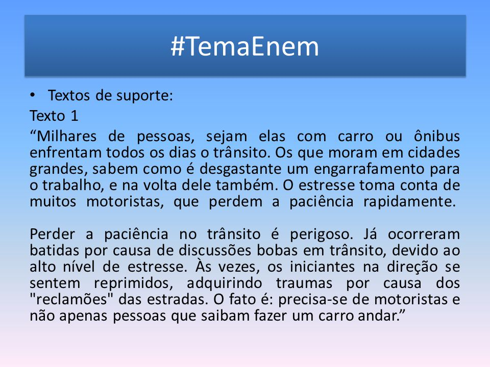 """#TemaEnem Textos de suporte: Texto 1 """"Milhares de pessoas, sejam elas com carro ou ônibus enfrentam todos os dias o trânsito. Os que moram em cidades"""