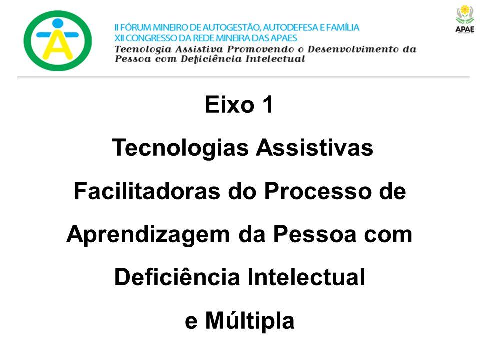 Eixo 1 Tecnologias Assistivas Facilitadoras do Processo de Aprendizagem da Pessoa com Deficiência Intelectual e Múltipla