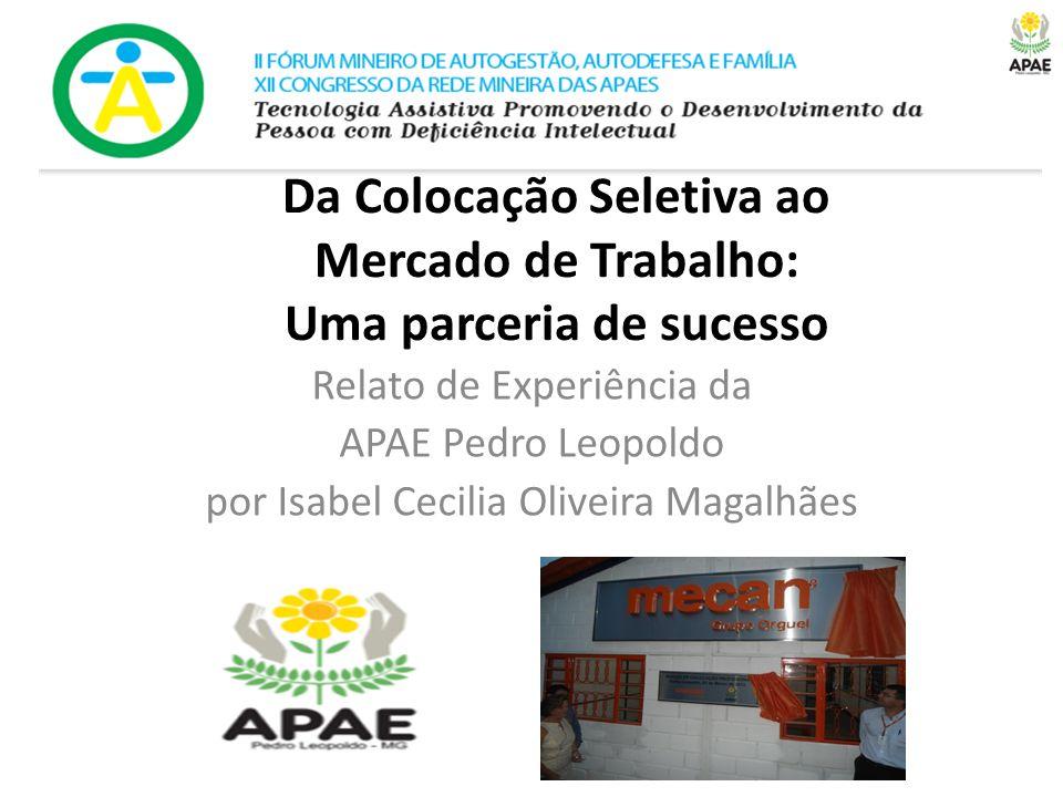 Da Colocação Seletiva ao Mercado de Trabalho: Uma parceria de sucesso Relato de Experiência da APAE Pedro Leopoldo por Isabel Cecilia Oliveira Magalhã