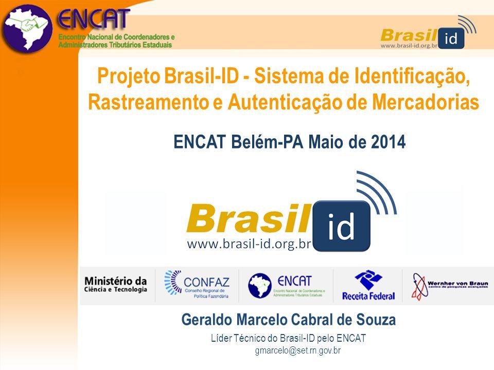 Projeto Brasil-ID - Sistema de Identificação, Rastreamento e Autenticação de Mercadorias Geraldo Marcelo Cabral de Souza Líder Técnico do Brasil-ID pe