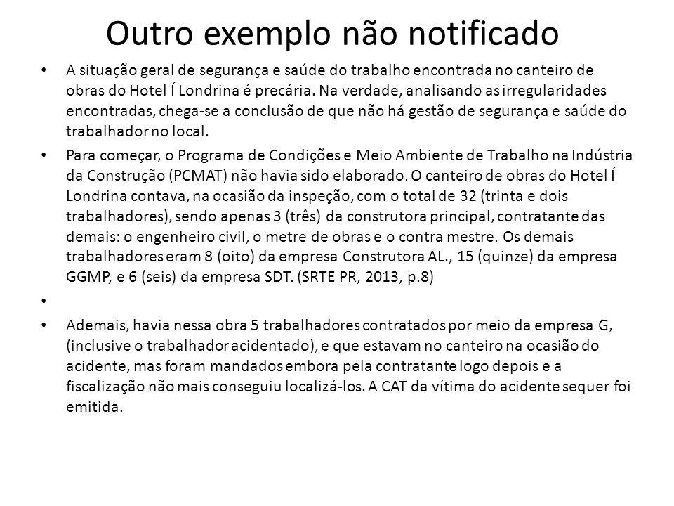 Outro exemplo não notificado A situação geral de segurança e saúde do trabalho encontrada no canteiro de obras do Hotel Í Londrina é precária. Na verd