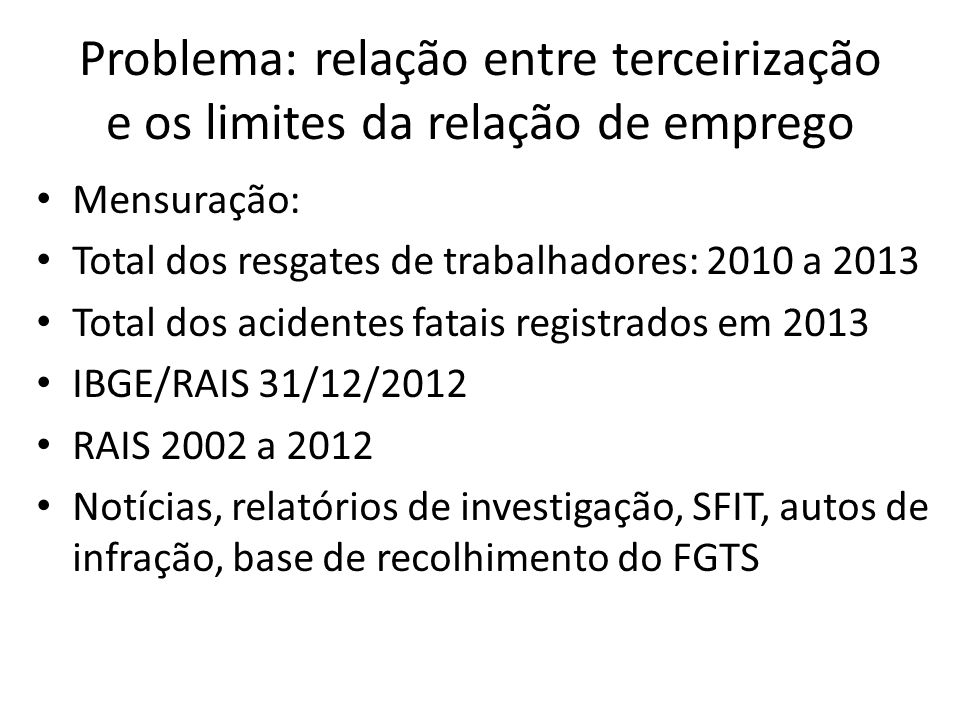 Problema: relação entre terceirização e os limites da relação de emprego Mensuração: Total dos resgates de trabalhadores: 2010 a 2013 Total dos aciden