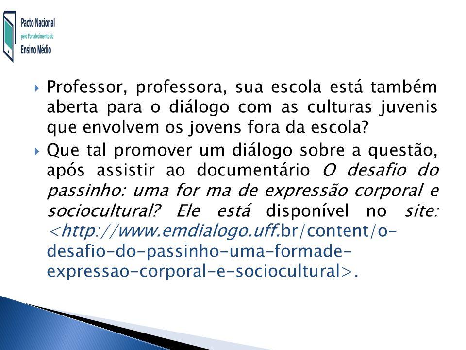 Professor, professora, sua escola está também aberta para o diálogo com as culturas juvenis que envolvem os jovens fora da escola.
