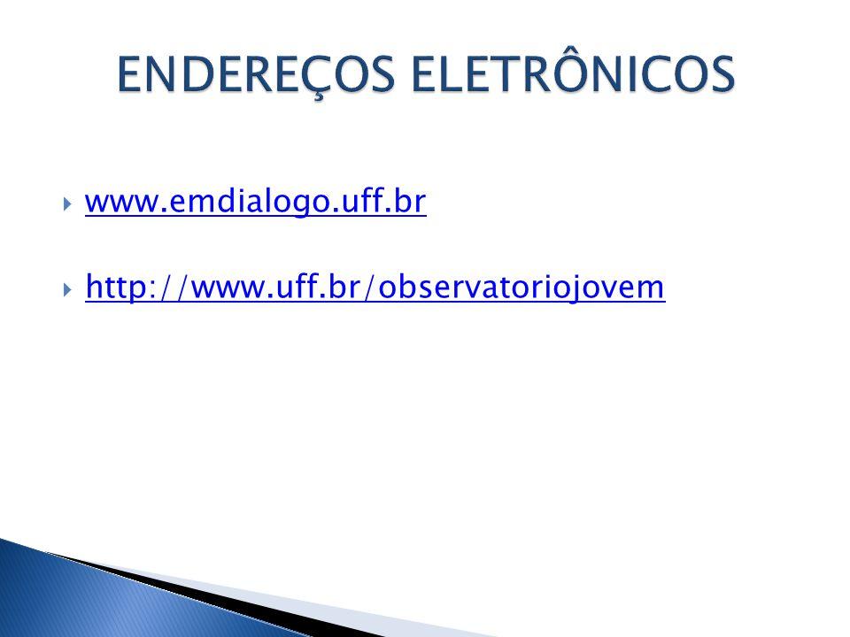  www.emdialogo.uff.br www.emdialogo.uff.br  http://www.uff.br/observatoriojovem http://www.uff.br/observatoriojovem