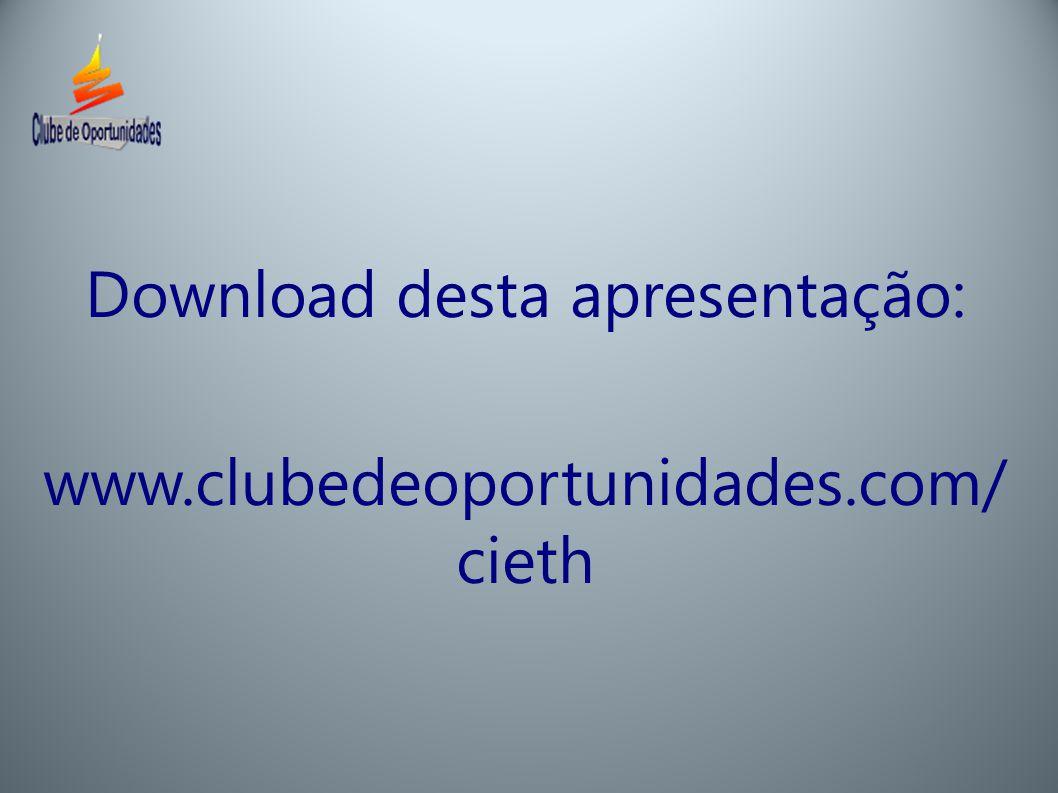 Download desta apresentação: www.clubedeoportunidades.com/ cieth