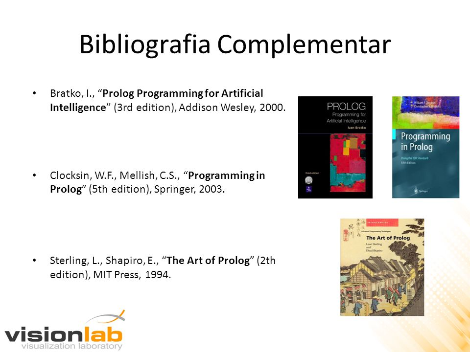 Bibliografia Complementar Bratko, I., Prolog Programming for Artificial Intelligence (3rd edition), Addison Wesley, 2000.