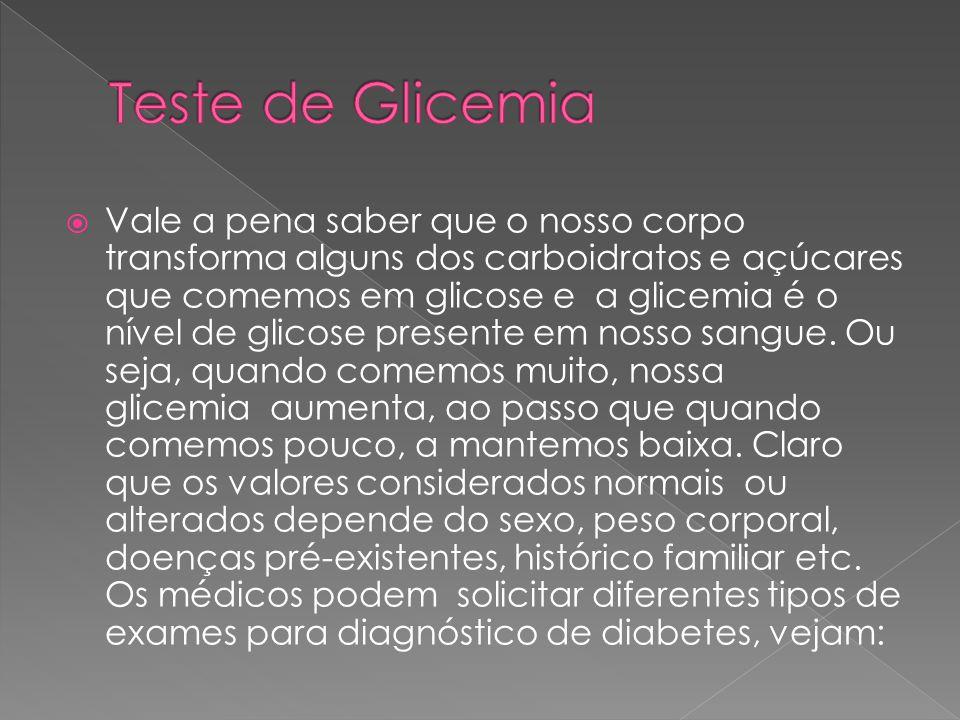  Vale a pena saber que o nosso corpo transforma alguns dos carboidratos e açúcares que comemos em glicose e a glicemia é o nível de glicose presente