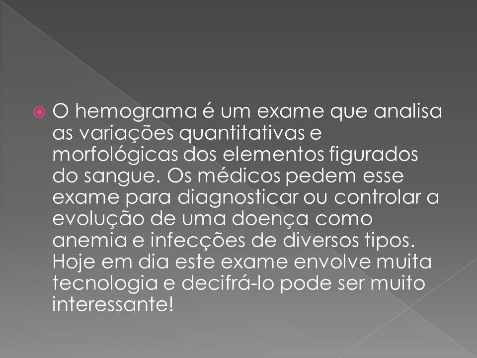  Geralmente a primeira parte do Hemograma é a série vermelha ( Eritrograma ) onde são avaliados os números de hemácias e a concentração de hemoglobina.
